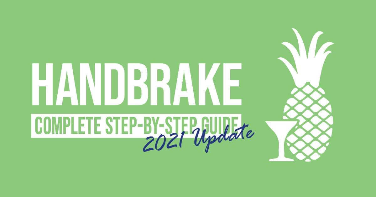 Handbrake: Complete Step-by-step Guide (2021 Update)