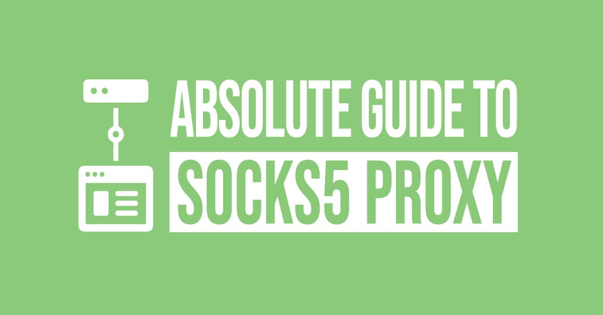 Absolute Guide to SOCKS5 Proxy