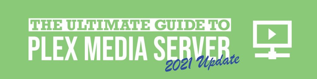 The ultimate guide to Plex Media Server.
