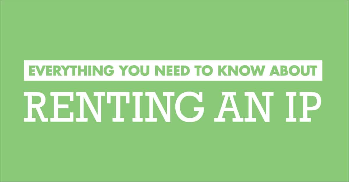 Everything you need to know about Renting an IP
