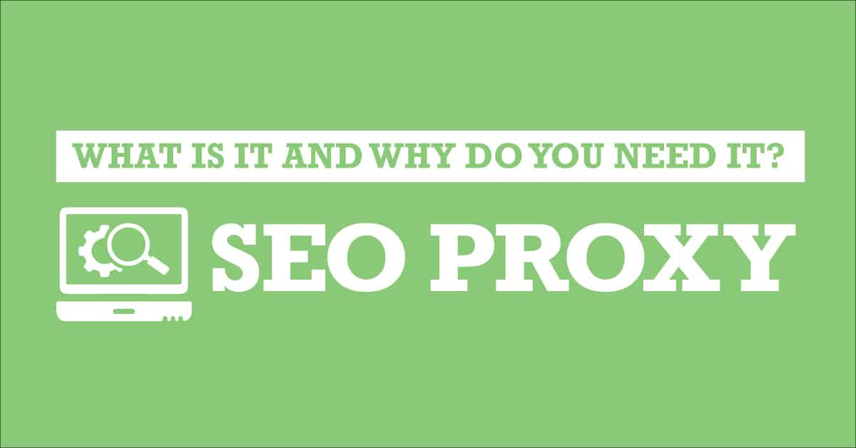 SEO Proxy: What is it and why do you need one?