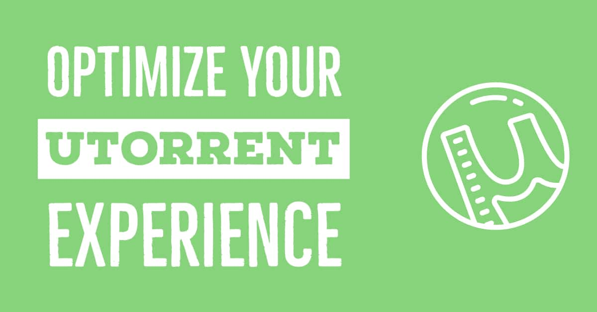 Optimize you uTorrent experience